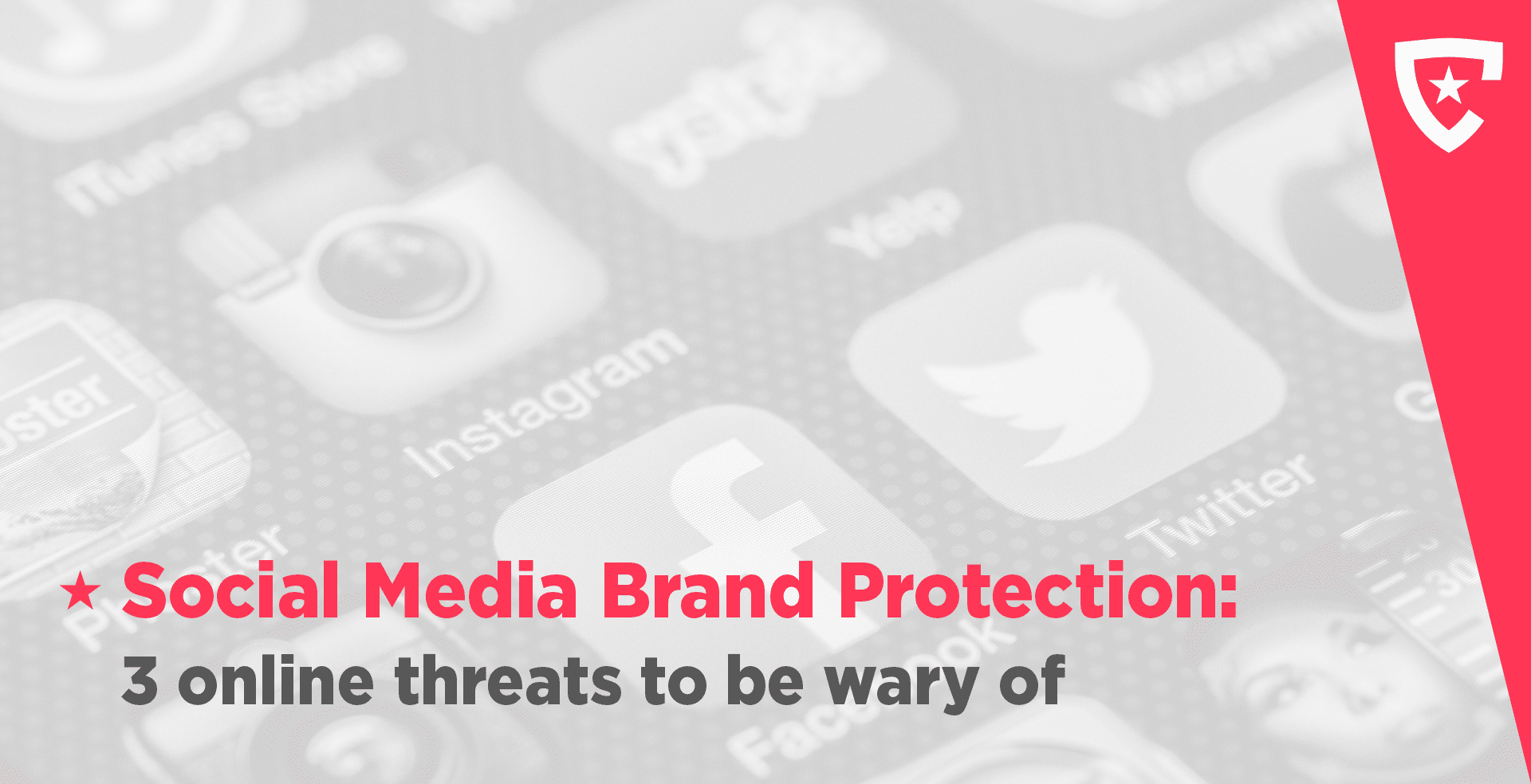 Social Media Brand Protection: 3 Online Threats to Be Wary Of