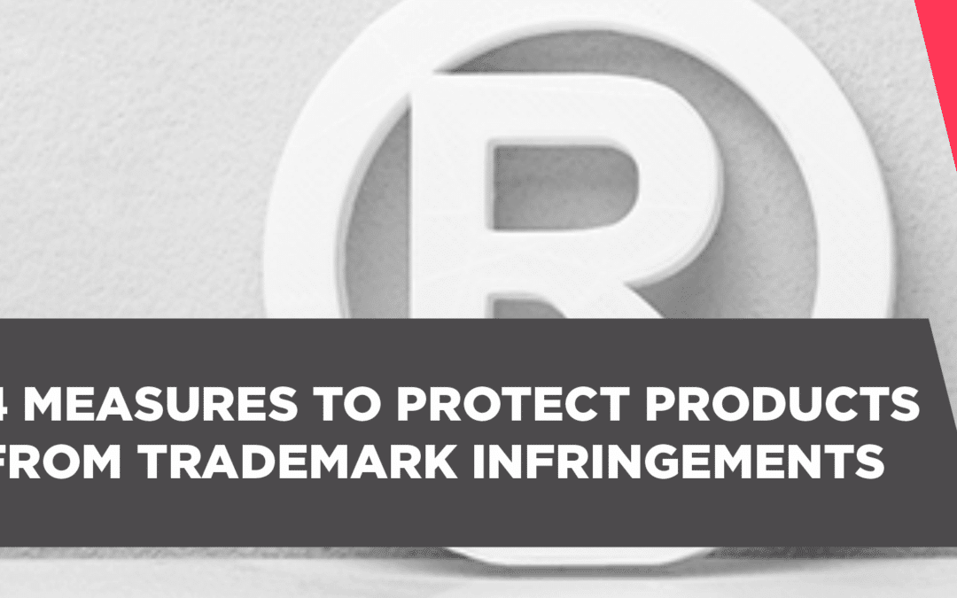 4 Measures To Protect Products From Trademark Infrindgements