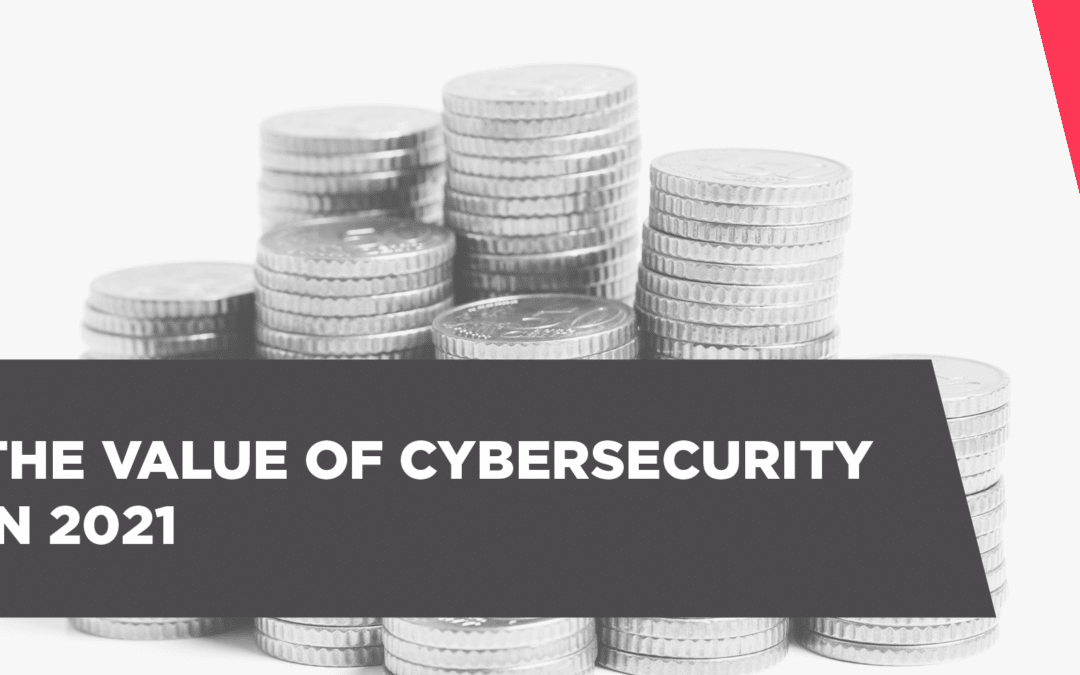 The Value of Cybersecurity In 2021