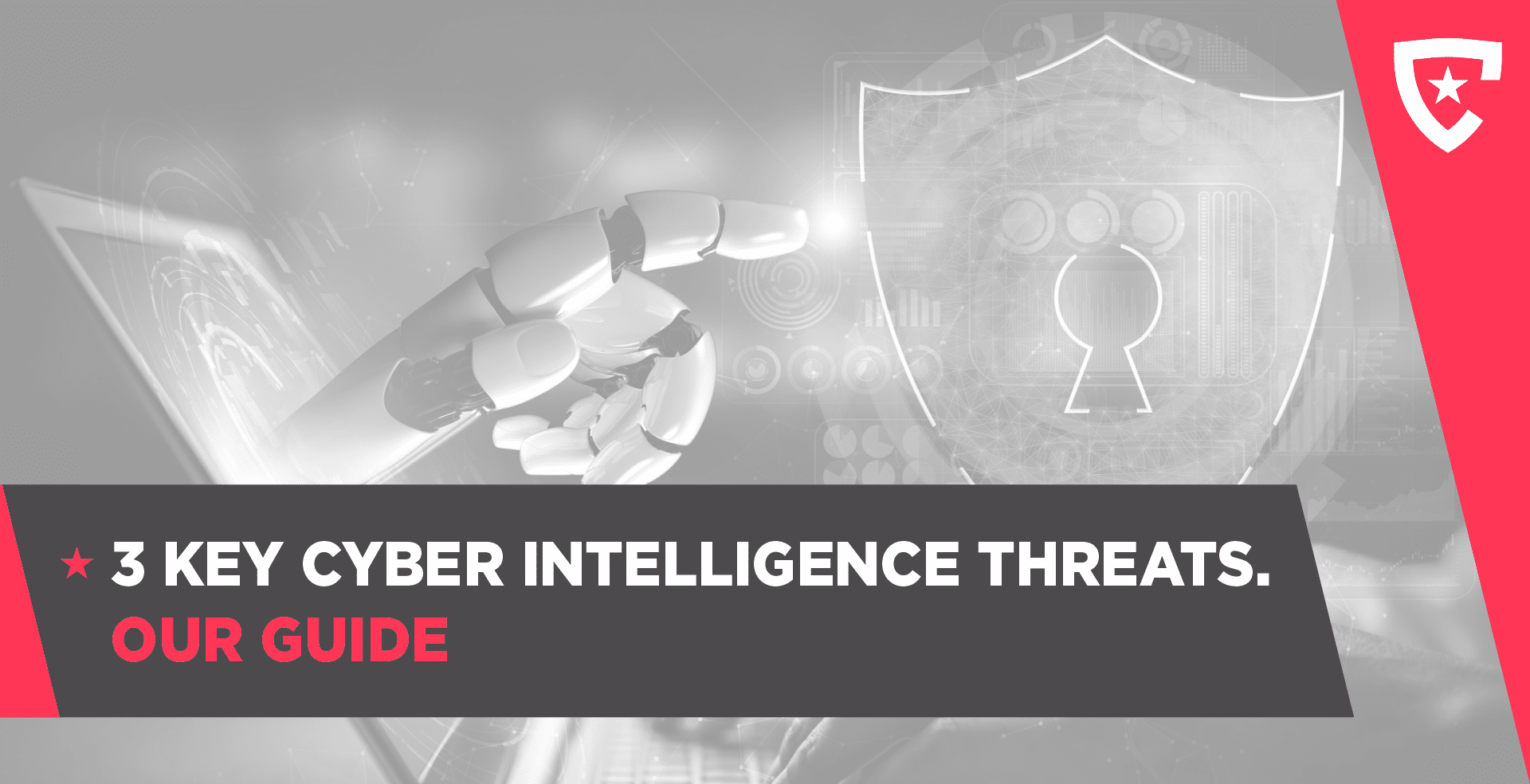 3 Key Cyber Intelligence Threats. Our Guide