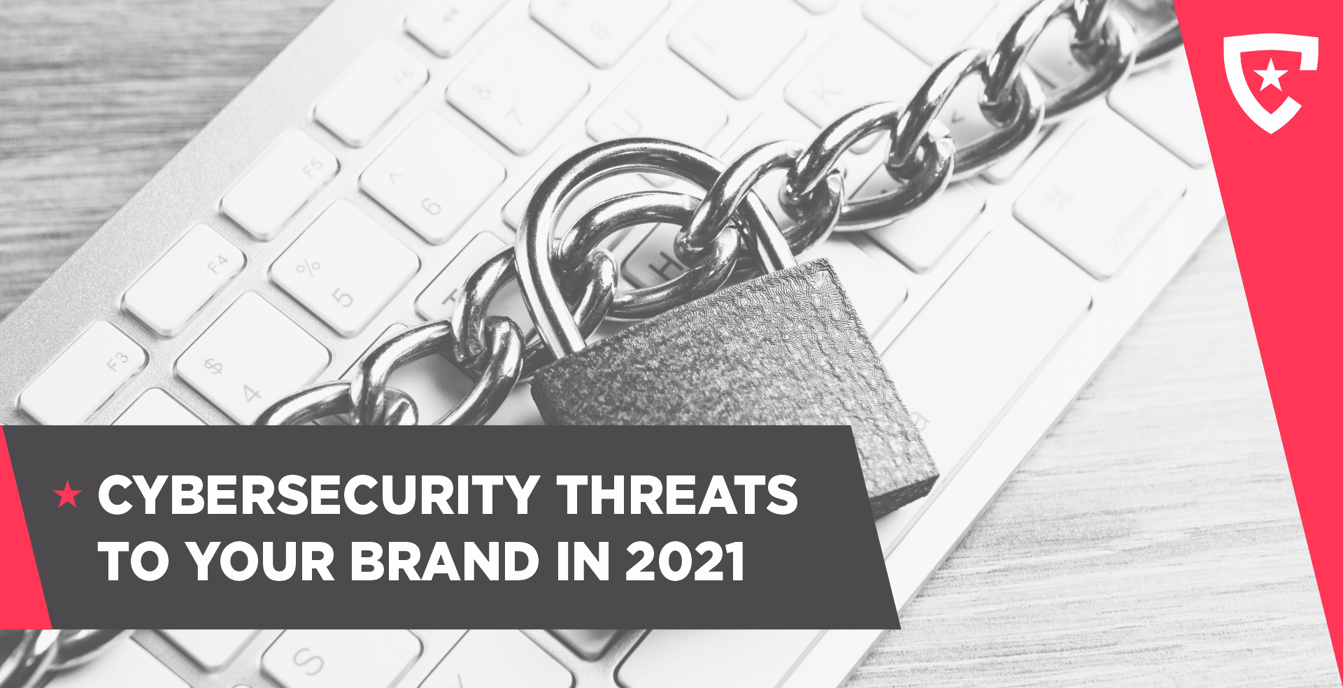 Cybersecurity Threats To Your Brand In 2021