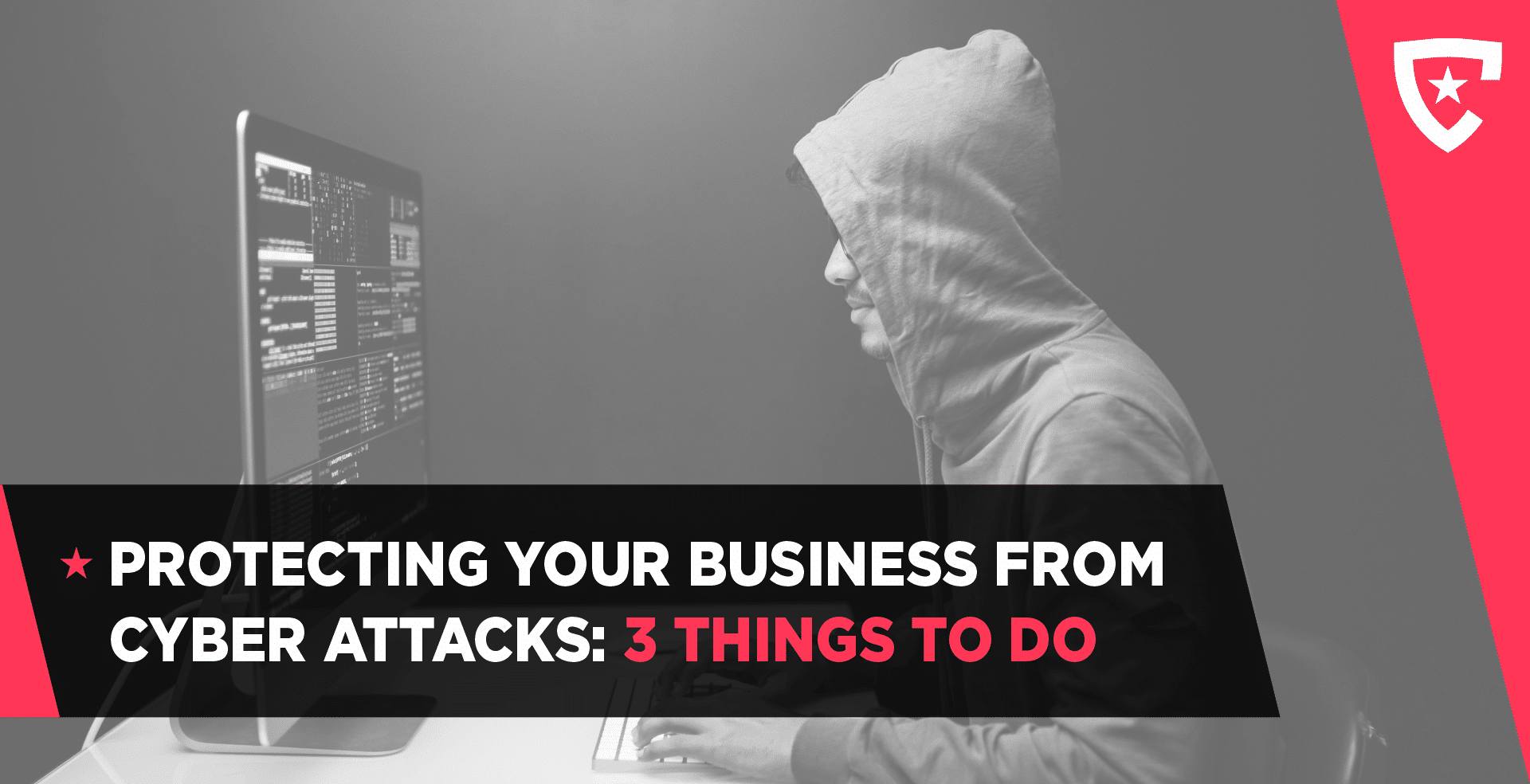 Protecting Your Business From Cyber Attacks. 3 Things to Do